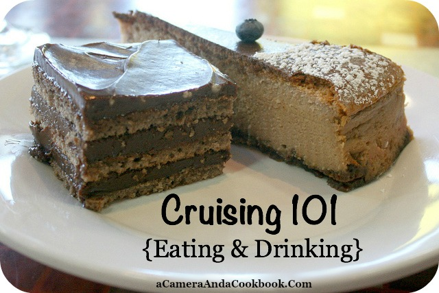 Cruising 101 {Eating & Drinking} - Everything you need to know and probably more!