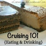 Cruising 101 {Eating And Drinking}