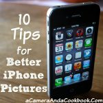 10 Tips for Better iPhone Pictures - Here's a few simples things to remember to make your iPhone pics better!